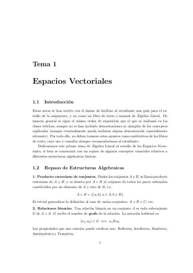 Tema 1Espacios Vectoriales1.1 Introducci´onEstas notas se han escrito con el ´animo de facilitar al estudiante una gu´ıa p...