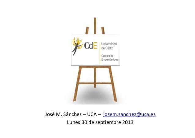 José M. Sánchez – UCA – josem.sanchez@uca.es Lunes 30 de septiembre 2013