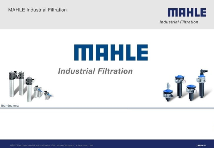 MAHLE Industrial Filtration     Brandnames:          MAHLE Filtersysteme GmbH, Industriefiltration, IISM, Michaela Marquar...