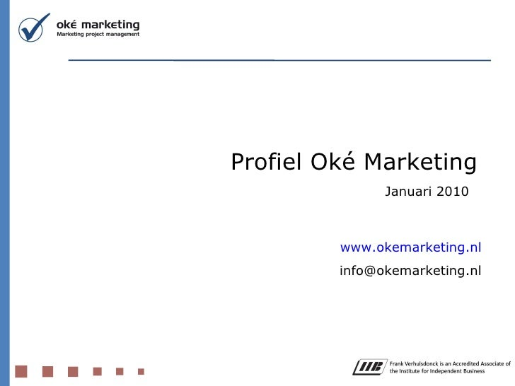 Profiel Oké Marketing Januari 2010 www.okemarketing.nl [email_address]
