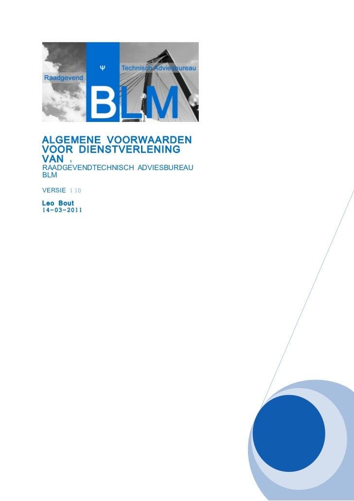 ALGEMENE VOORWAARDENVOOR DIENSTVERLENINGVAN :RAADGEVENDTECHNISCH ADVIESBUREAUBLMVERSIE 1.10Leo Bout14-03-2011