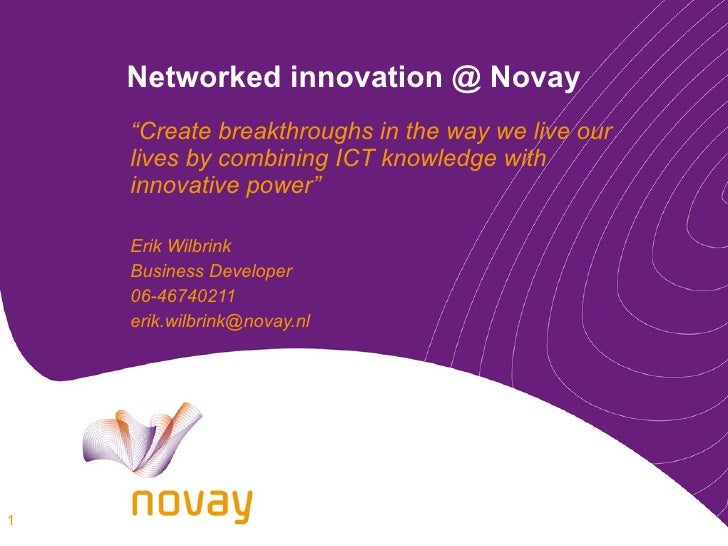 "Networked innovation @ Novay "" Create breakthroughs in the way we live our lives by combining ICT knowledge with innovativ..."