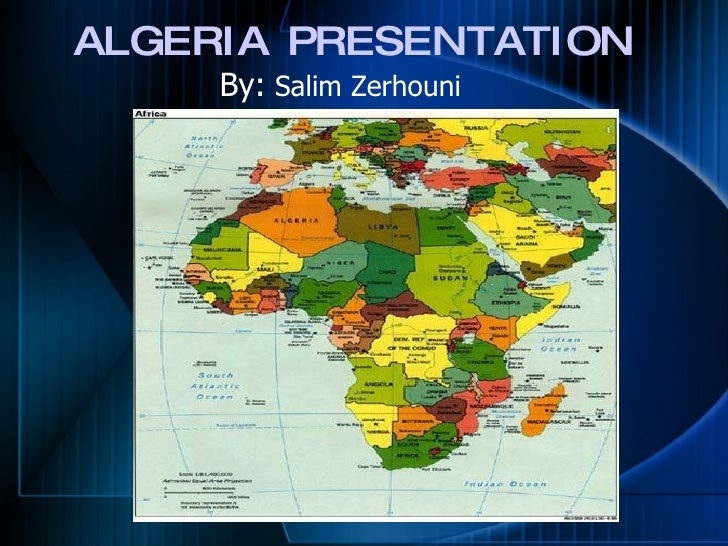 ALGERIA PRESENTATION  <ul><li>By:  Salim Zerhouni </li></ul>
