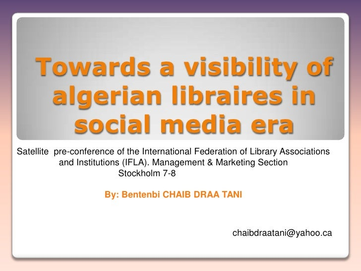 Towards a visibility of algerian libraires in social media era<br />Satellite  pre-conference of the International Federat...