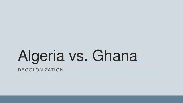 Algeria vs ghana - Decolonization