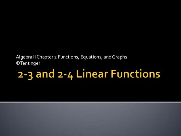Algebra II Chapter 2 Functions, Equations, and Graphs©Tentinger