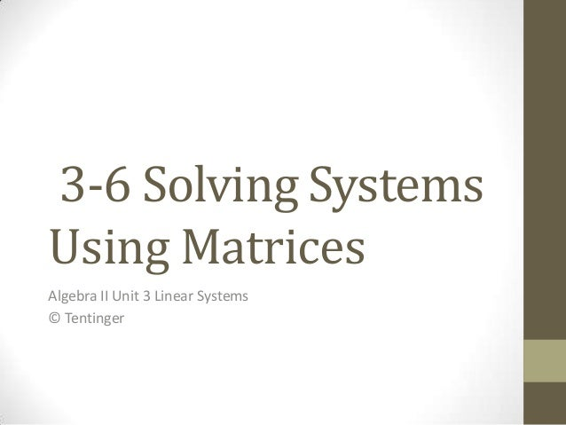 Alg II 3-6 Solving Systems - Matrices