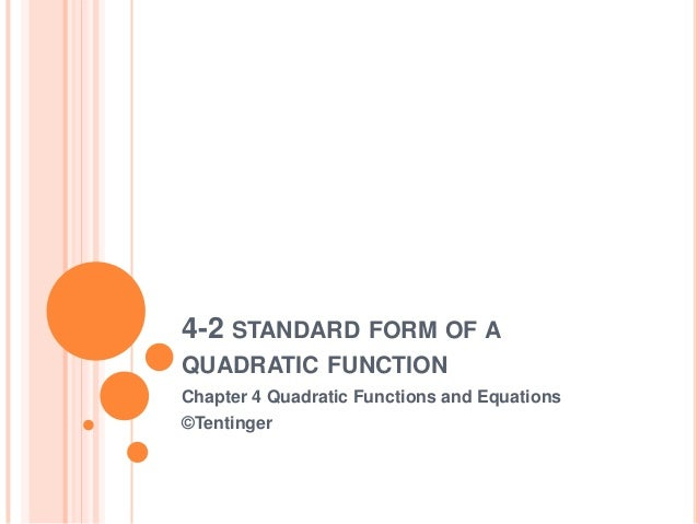 4-2 STANDARD FORM OF AQUADRATIC FUNCTIONChapter 4 Quadratic Functions and Equations©Tentinger