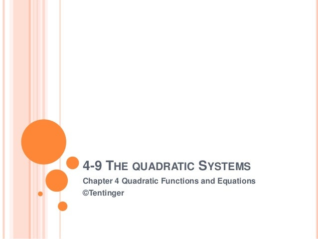 4-9 THE QUADRATIC SYSTEMSChapter 4 Quadratic Functions and Equations©Tentinger