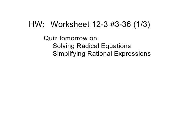 HW: Worksheet 12­3 #3­36 (1/3)    Quiz tomorrow on:      Solving Radical Equations      Simplifying Rational Expressions