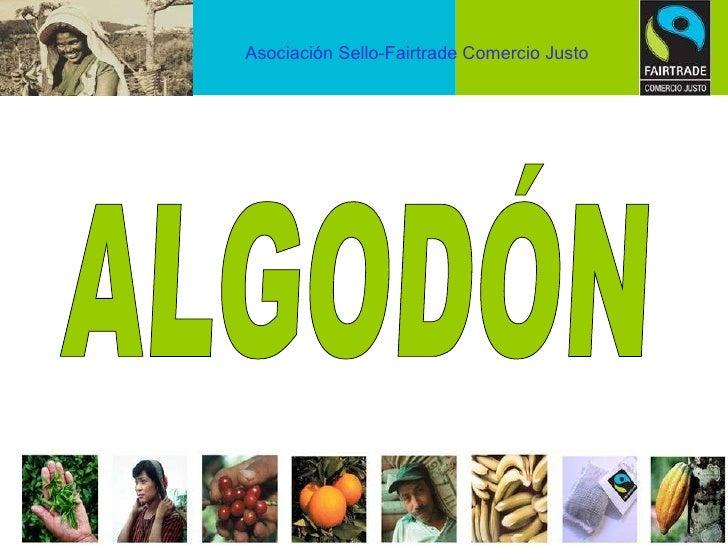 Asociación Sello-Fairtrade Comercio Justo ALGODÓN