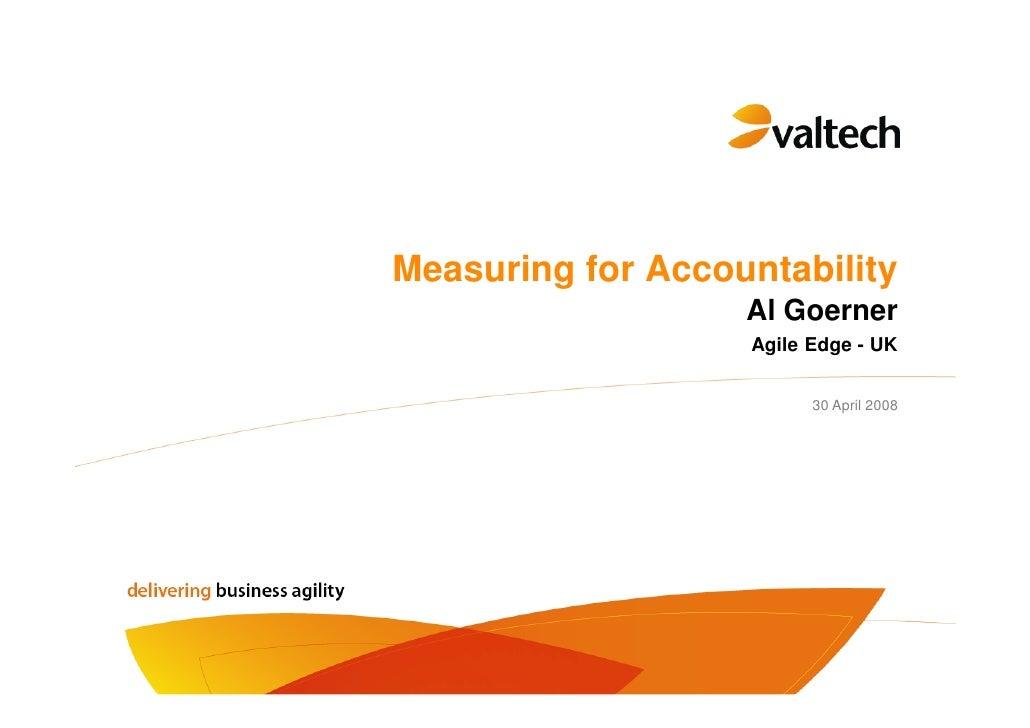 Measuring for Accountability                    Al Goerner                    Agile Edge - UK                            3...