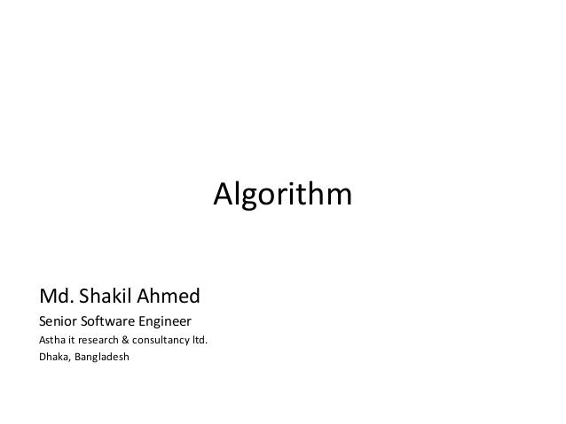 AlgorithmMd. Shakil AhmedSenior Software EngineerAstha it research & consultancy ltd.Dhaka, Bangladesh