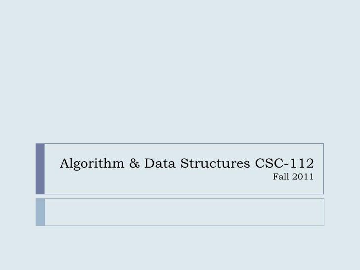 Algorithm & Data Structures CSC-112Fall 2011<br />