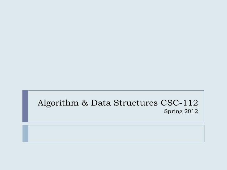 Algorithm & Data Structures CSC-112                           Spring 2012
