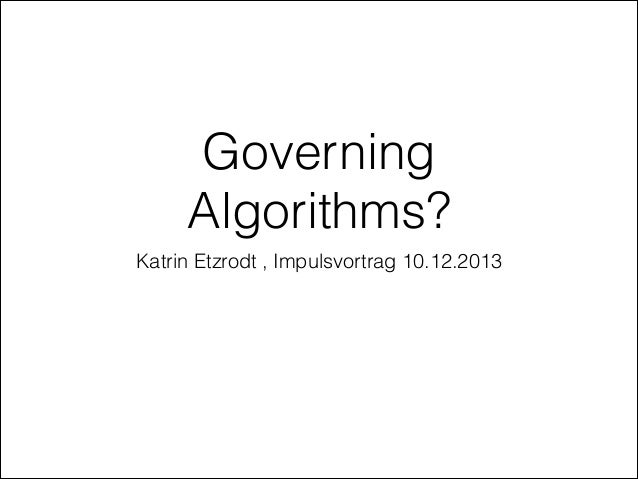 Governing Algorithms? Katrin Etzrodt , Impulsvortrag 10.12.2013