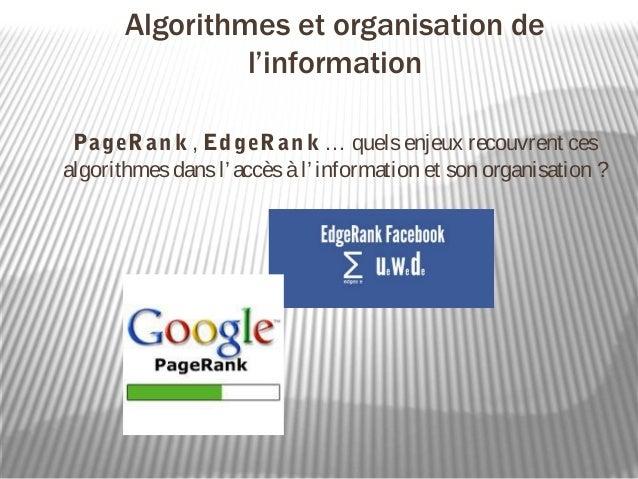 Algorithmes et organisation de                l'information PageR an k , Ed geR an k … quels enjeux recouvrent cesalgorith...