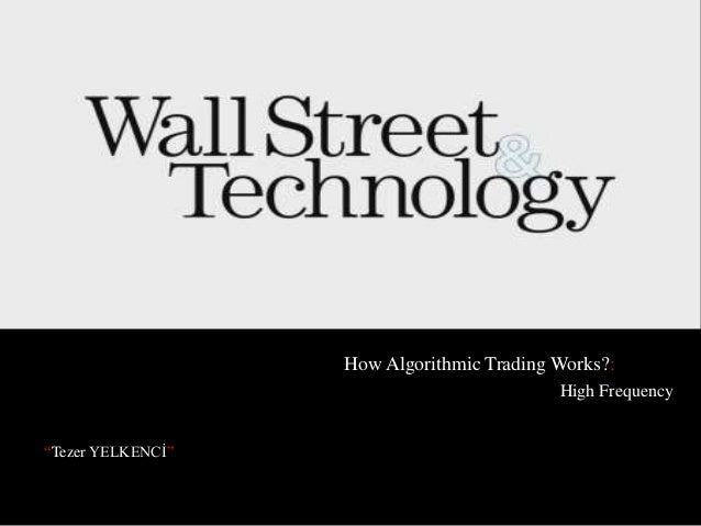 "How Algorithmic Trading Works?: High Frequency ""Tezer YELKENCİ"""