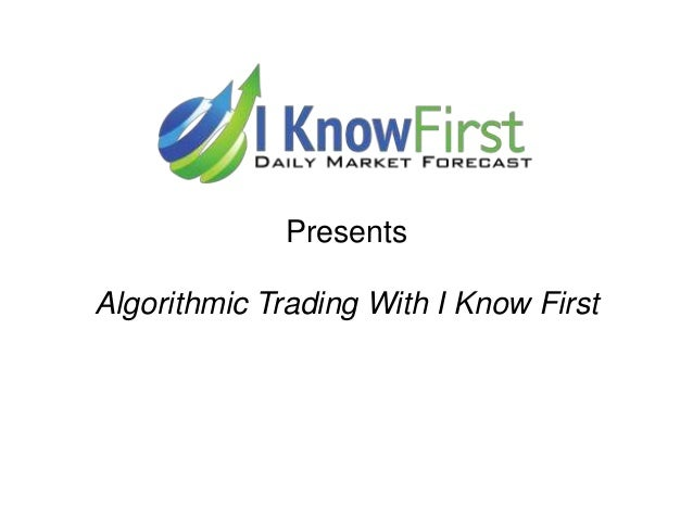 Presents Algorithmic Trading With I Know First