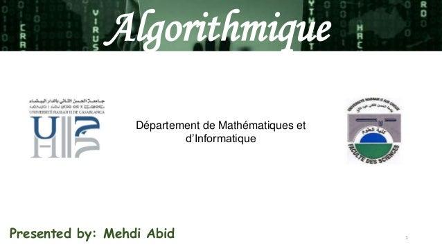 1 Algorithmique Département de Mathématiques et d'Informatique Presented by: Mehdi Abid