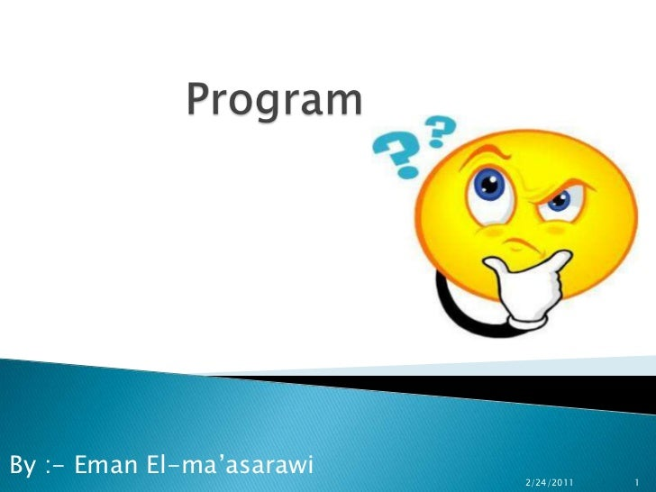 Program<br />By :- Eman El-ma'asarawi<br />2/24/2011<br />1<br />
