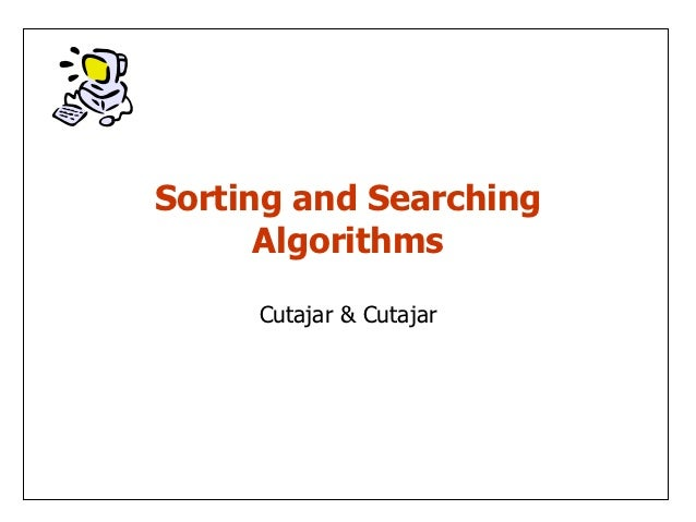Sorting and Searching      Algorithms     Cutajar & Cutajar