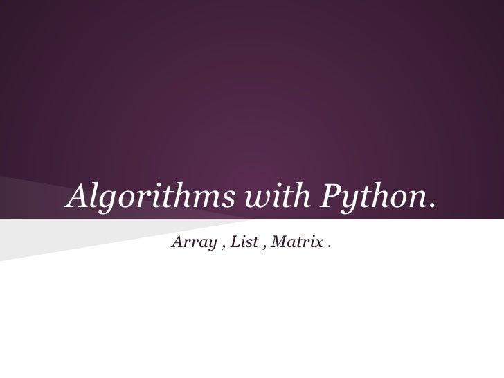 Algorithms with Python.      Array , List , Matrix .
