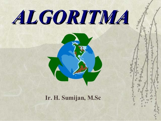 ALGORITMA  Ir. H. Sumijan, M.Sc