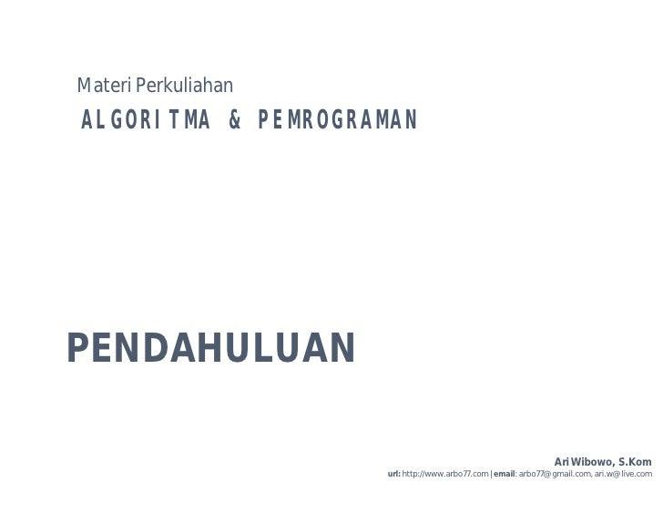 Materi Perkuliahan ALGORITMA & PEMROGRAMAN     PENDAHULUAN                                                                ...