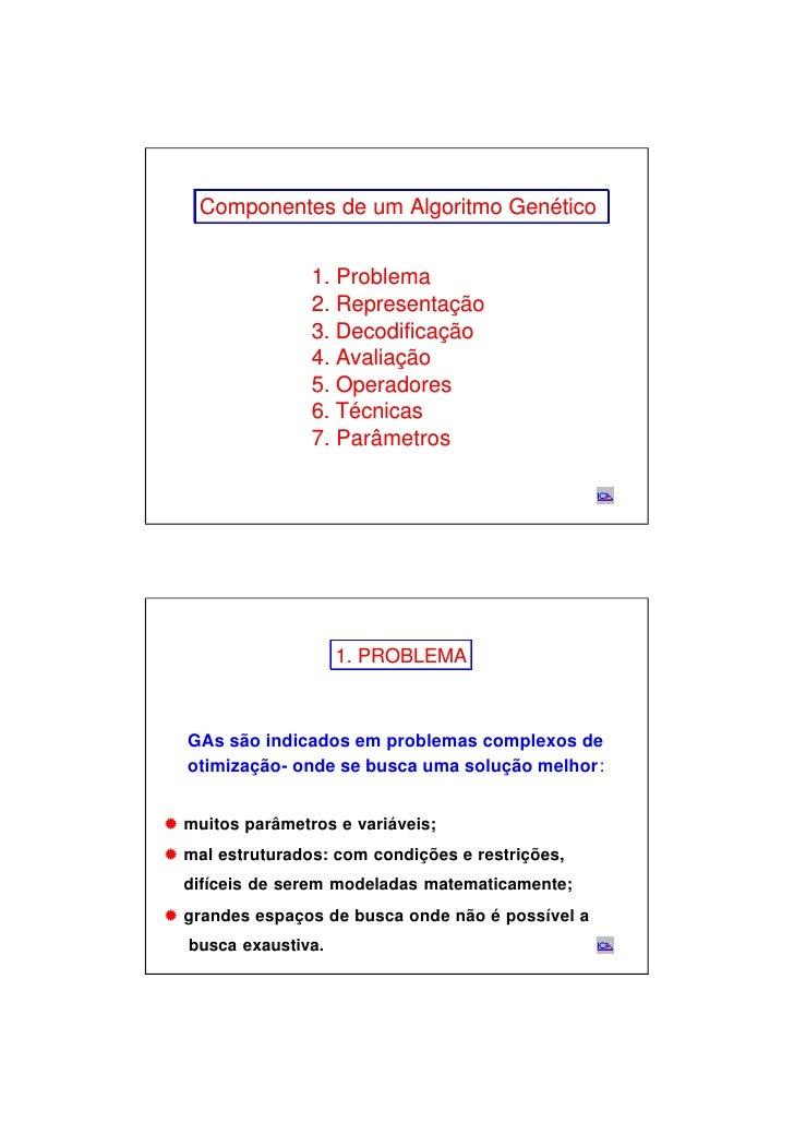 Componentes de um Algoritmo Genético                    1. Problema                  2. Representação                  3. ...