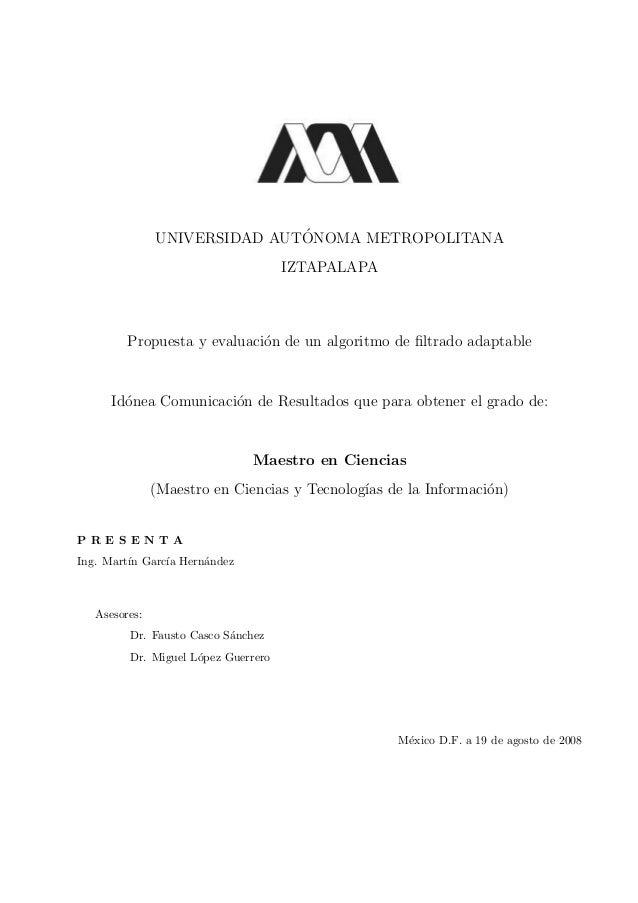 UNIVERSIDAD AUT´ONOMA METROPOLITANA IZTAPALAPA Propuesta y evaluaci´on de un algoritmo de filtrado adaptable Id´onea Comuni...