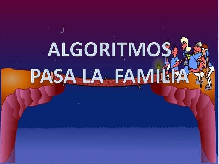 ALGORITMOS<br />PASA LA  FAMILIA<br />