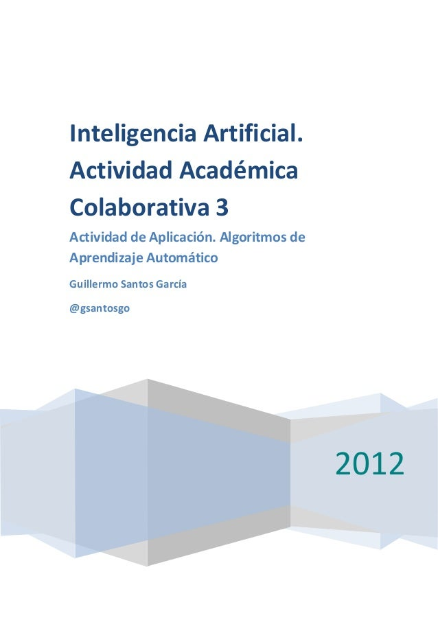 Inteligencia Artificial.Actividad AcadémicaColaborativa 3Actividad de Aplicación. Algoritmos deAprendizaje AutomáticoGuill...
