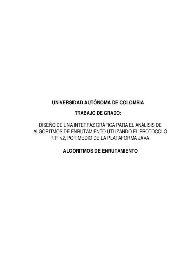 UNIVERSIDAD AUTÓNOMA DE COLOMBIA TRABAJO DE GRADO: DISEÑO DE UNA INTERFAZ GRÁFICA PARA EL ANÁLISIS DE ALGORITMOS DE ENRUTA...