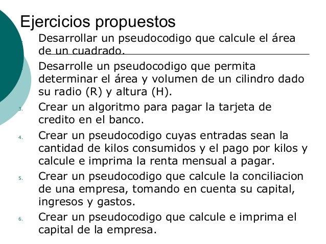 Ejercicios propuestos1.   Desarrollar un pseudocodigo que calcule el área     de un cuadrado.2.   Desarrolle un pseudocodi...