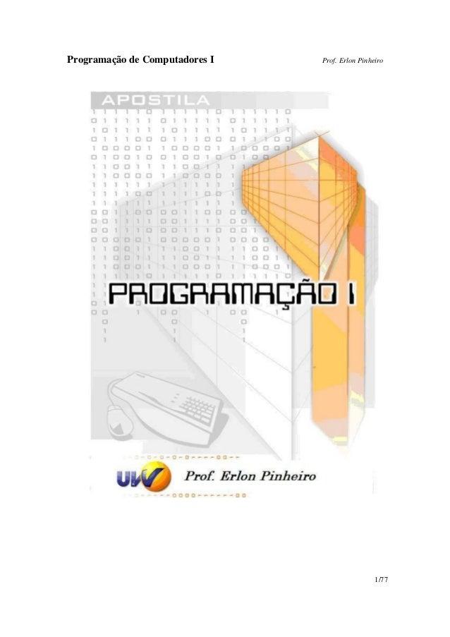 Programação de Computadores I Prof. Erlon Pinheiro 1/77