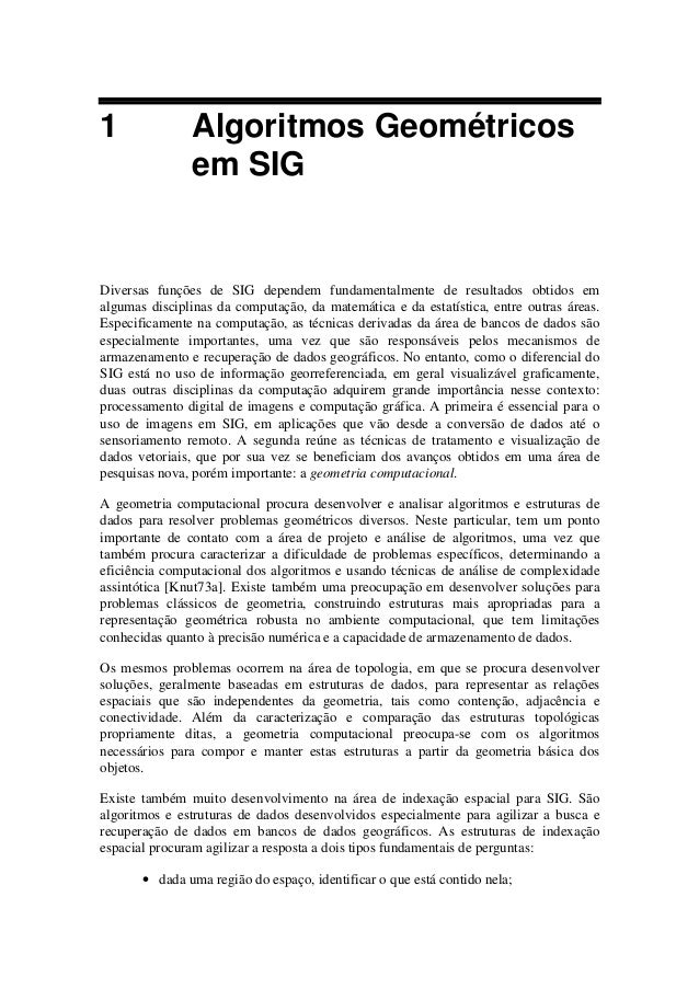 1 Algoritmos Geométricos em SIG Diversas funções de SIG dependem fundamentalmente de resultados obtidos em algumas discipl...