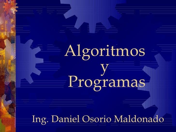 Algoritmos y  Programas Ing. Daniel Osorio Maldonado