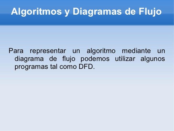 Algoritmos y Diagramas de Flujo Para representar un algoritmo mediante un diagrama de flujo podemos utilizar algunos progr...