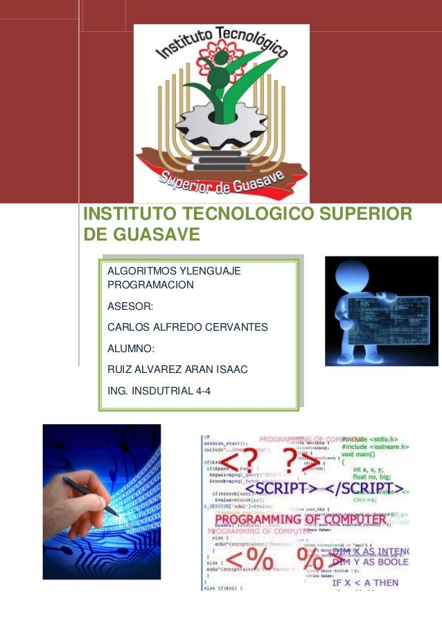 INSTITUTO TECNOLOGICO SUPERIOR DE GUASAVE ALGORITMOS YLENGUAJE PROGRAMACION ASESOR: CARLOS ALFREDO CERVANTES ALUMNO: RUIZ ...