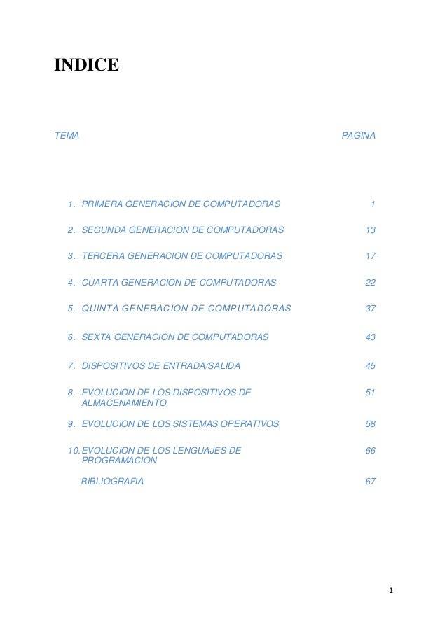 INDICE  TEMA  PAGINA  1. PRIMERA GENERACION DE COMPUTADORAS  1  2. SEGUNDA GENERACION DE COMPUTADORAS  13  3. TERCERA GENE...