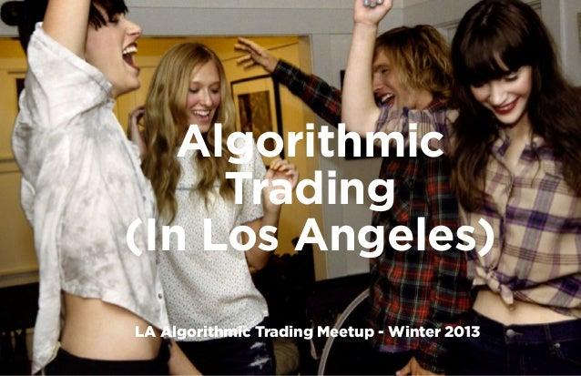 Algorithmic     Trading(In Los Angeles)LA Algorithmic Trading Meetup - Winter 2013