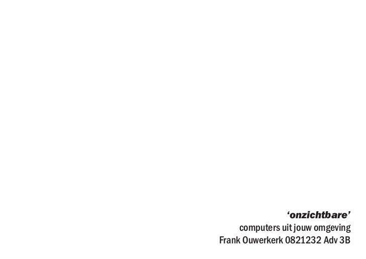 'onzichtbare'     computers uit jouw omgevingFrank Ouwerkerk 0821232 Adv 3B