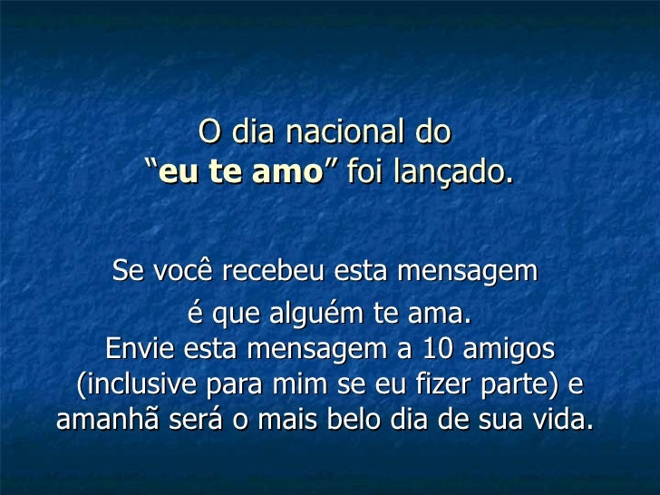 """O dia nacional do  """" eu te amo """" foi lançado. Se você recebeu esta mensagem  é que alguém te ama. Envie esta mensagem a 10..."""
