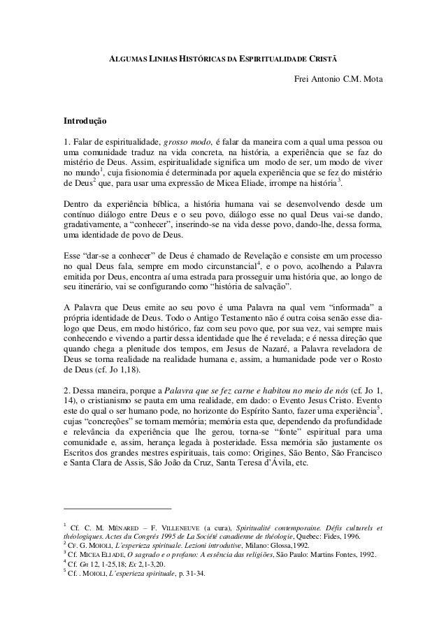 ALGUMAS LINHAS HISTÓRICAS DA ESPIRITUALIDADE CRISTÃ Frei Antonio C.M. Mota Introdução 1. Falar de espiritualidade, grosso ...