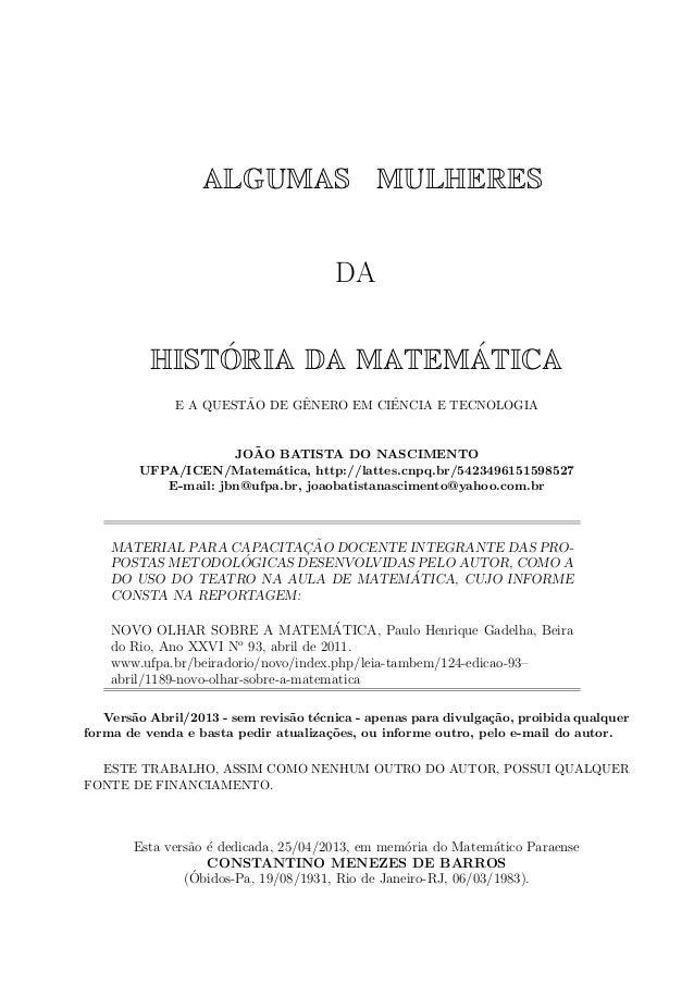 ALGUMAS MULHERESDAHIST ´ORIA DA MATEM´ATICAE A QUEST˜AO DE GˆENERO EM CIˆENCIA E TECNOLOGIAJO˜AO BATISTA DO NASCIMENTOUFPA...
