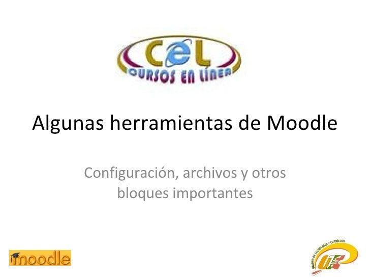 Algunas herramientas de Moodle Configuración, archivos y otros bloques importantes