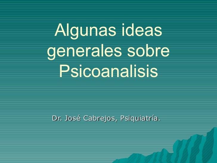 Algunas ideas generales sobre Psicoanalisis Dr. José Cabrejos, Psiquiatría.