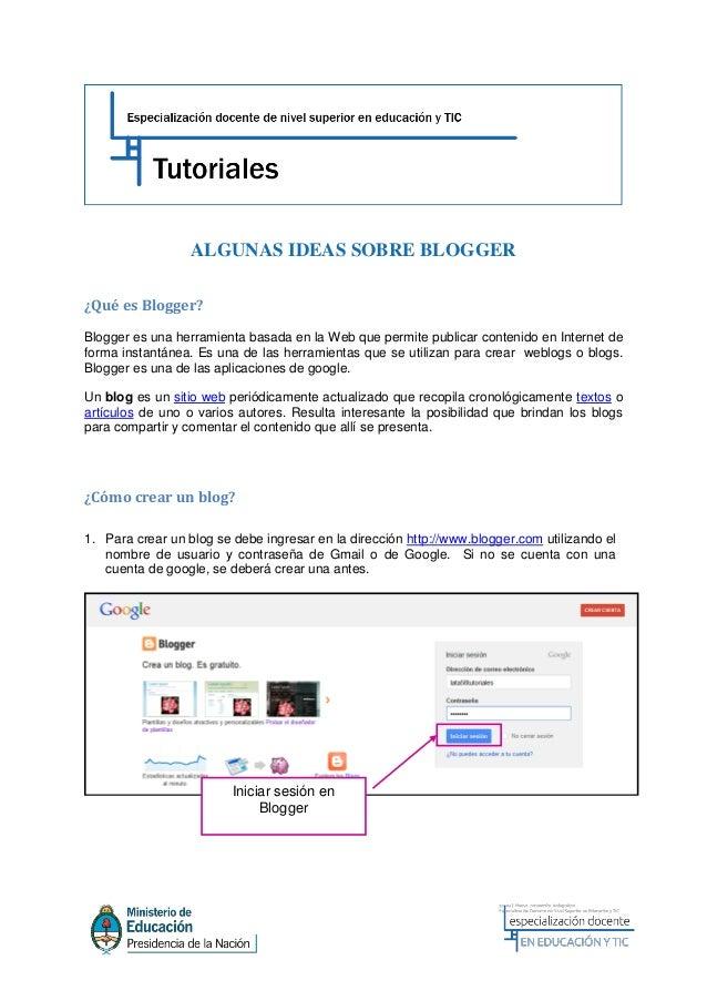 ALGUNAS IDEAS SOBRE BLOGGER¿Qué es Blogger?Blogger es una herramienta basada en la Web que permite publicar contenido en I...