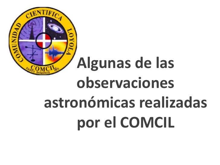 Algunas de las     observacionesastronómicas realizadas     por el COMCIL